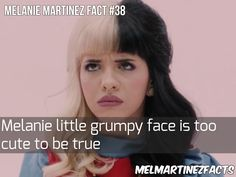 It's a true fact Cry Baby, Melanie Martinez Facts, Grumpy Face, Pity Party, Emo Bands, She Song, Music Quotes, Celebrity Crush, Music Artists