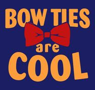 Bow ties ARE cool. Didn't you know?