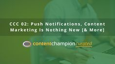 It's already time for the second installment of 'Content Champion Curated', our weekly peep between the net curtains at the noisiest neighbours on content marketing street. Yes indeed.