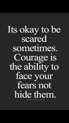 It's okay to be scared