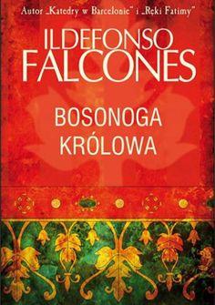 """Ildefonso Falcones, """"Bosonoga królowa"""", Albatros, Warszawa 2014. 765 stron"""