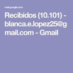 Recibidos (10.101) - blanca.e.lopez25@gmail.com - Gmail