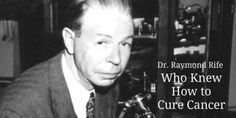 dr-raymond-rife-who-knew-how-to-cure-cancer