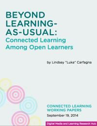 A good friend of mine from college just published this - I have no idea if it will be relevant but I'm really proud if her. Beyond Learning-As-Usual: Connected Learning Among Open Learners | DML Hub