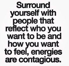 """""""Energies are contagious."""""""