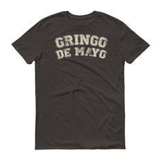 Men's Gringo de mayo t-shirt for just $20.00