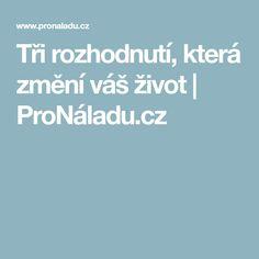 Tři rozhodnutí, která změní váš život   ProNáladu.cz Psychology