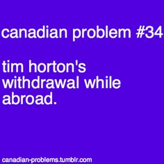 Canadian problem - Tim Horton's withdrawal while abroad. Canadian Memes, Canadian Things, I Am Canadian, Canadian Girls, Canadian Humour, Humour Canada, Canada Funny, Canada Eh, Canadian Stereotypes
