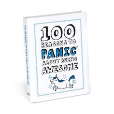 100 Reasons to Panic about Being Awesome