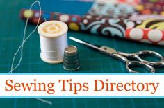 A list of all the best sewing tips, tricks, and techniques from around the web all in one spot.