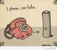 I phone, you tube!