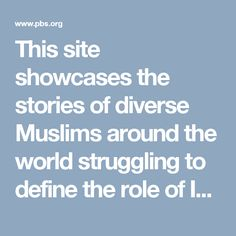 This site showcases the stories of diverse Muslims around the world struggling to define the role of Islam in their lives and societies