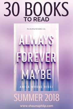 Always Forever Maybe by Anica Mrose Rissi. 30 YA Books To Read: New Releases June & July 2018. This list is full of the perfect summer reads. These new releases are perfect for my fellow book lovers. You won't be able to put these titles down. There are some that are in a book series so, if you haven't read them-- you better get started. #books #bookstoread #read #amreading #reading #mustread #bookshelf #bookish #bookworm #booklover #bookworm #AlwaysForeverMaybe #AnicaMroseRissi