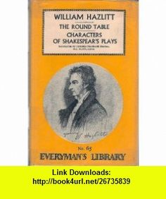 The Round Table; Characters of Shakespears Plays (Everymans Library #65) (9780460000659) William Hazlitt, Catherine Macdonald Maclean , ISBN-10: 0460000659  , ISBN-13: 978-0460000659 ,  , tutorials , pdf , ebook , torrent , downloads , rapidshare , filesonic , hotfile , megaupload , fileserve