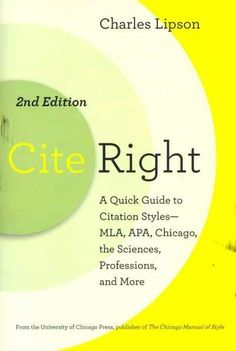 Cite Right: A Quick Guide to Citation Styles--MLA, APA, Chicago, the Sciences, Professions, and More
