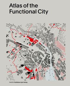 Atlas Of The Functional City - Ciam 4 And Comparative Urban Analysis / Evelien van Es Gregor Harbusch Bruno Maurer Muriel Pérez Kees Somer Daniel Weiss (eds.) / Book design by Studio Joost Grootens / 2014 Architecture Mapping, Architecture Graphics, Architecture Drawings, Architecture Portfolio, Sustainable Architecture, Landscape Architecture, Angular Architecture, Barcelona Architecture, Architecture Diagrams