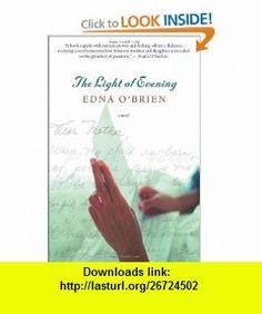 The Light of Evening (9780618718672) Edna OBrien , ISBN-10: 0618718672  , ISBN-13: 978-0618718672 ,  , tutorials , pdf , ebook , torrent , downloads , rapidshare , filesonic , hotfile , megaupload , fileserve