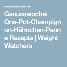 Genusswoche: One-Pot-Champignon-Hähnchen-Penne Rezepte | Weight Watchers