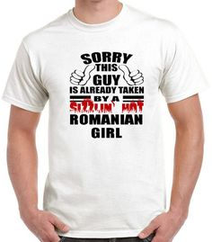 SORRY THIS GUY TAKEN BY SIZZLIN HOT ROMANIAN GIRL White T Shirt Boyfriend Gift