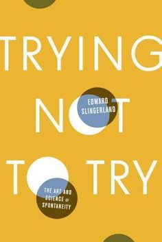 Trying Not to Try: The Art and Science of Spontaneity. Design - Simple but nice