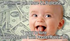"""Please don't miss out on this FABULOUS and simple program. If you believe you have seen it all... The """"FEEDER MATRIX"""" pays you instantly and directly to your Paypal, Paysza or STP accounts!  Make a wise decision NOW! ONLY $1.75 to join!  NO RISK! Click Link Below For Complete Details: http://www.feedermatrix.com/?ref=jeannetteh"""