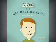 Max and His Hearing Aids. Repinned by Columbus Speech & Hearing Center. For more ideas like this please visit www.pinterest.com/columbusspeech
