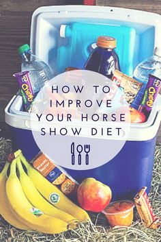 How to improve your horse show diet: Tips for healthy eating while at horse shows or just on the go!