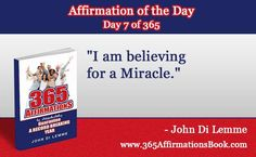 """I am believing for a Miracle."" - Grab a hold of my Book for FREE where you will discover all '365' Affirmations - go to http://365affirmationsbook.com/ #affirmations #johndilemme #success #motivation"