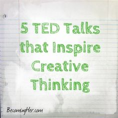 5 TED Talks that Inspire Creative Thinking