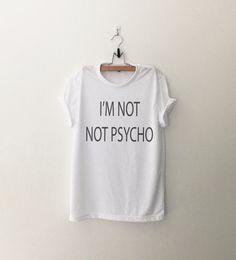 Not not psycho T-Shirt womens girls teens unisex grunge tumblr instagram blogger punk dope swag hype hipster gifts merch