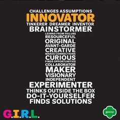 """Innovators bring the """"I"""" to G.I.R.L. They step outside the box to take action and solve problems. Need a creative solution to an everyday problem? Leave that to the innovators! Which word in the graphic best describers your innovative spirit?"""