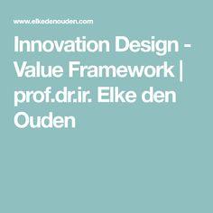 Innovation Design - Value Framework | prof.dr.ir. Elke den Ouden