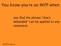 My wife would agree with this one. INTP