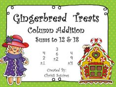 Gingerbread Treats Column Addition Sums of 12 & 18    This packet includes the following worksheet for column addition: 10 worksheets for sums of 12  and 10 worksheets for sums of 18.  You will also receive the answers to all worksheets.  For grades 1st & 2nd.  $