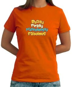 Really Really Ridiculously Fabulous Women T-Shirts