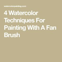 4 Watercolor Techniques For Painting With A Fan Brush