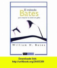 El metodo Bates para mejorar la vision sin gafas/ The Bates Method for better eyesight without glasses (Vida Y Salud / Life and Health) (Spanish Edition) (9788449319242) William Horatio Bates , ISBN-10: 8449319242  , ISBN-13: 978-8449319242 ,  , tutorials , pdf , ebook , torrent , downloads , rapidshare , filesonic , hotfile , megaupload , fileserve