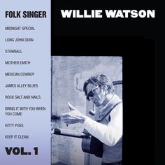 'Folk Singer Vol. 1' Willie Watson (May 6)