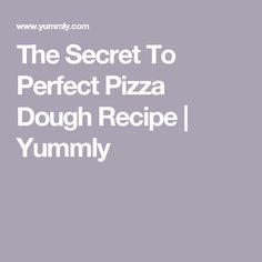 The Secret To Perfect Pizza Dough Recipe | Yummly