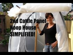 2nd DIY Cattle Panel Hoop House Build - Quick, Easy and SIMPLIFIED! - YouTube