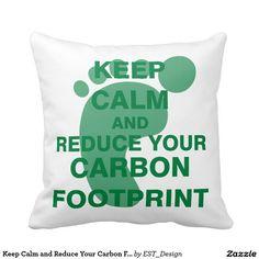 Keep Calm and Reduce Your Carbon Footprint Throw Pillow