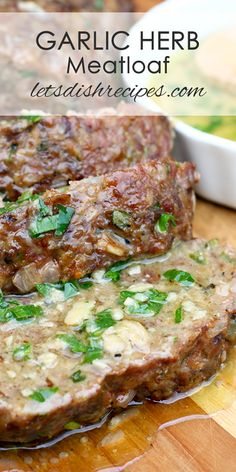 Herb and Garlic Meatloaf with Garlic Butter Sauce Recipe | This is, hands-down, the best meatloaf I have ever made or eaten!