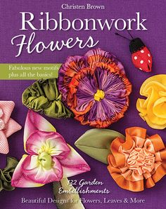 Ribbonwork Flowers -- 132 Garden Embellishments - Beautiful Designs for Flowers, Leaves & More