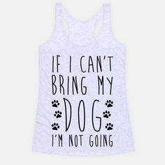If I can't bring my dog I'm not going! Let the world know that you will only be doing things that are dog friendly!