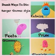 Haha oh my gosh I would have never thought of the hunger games with dumb ways tp die!
