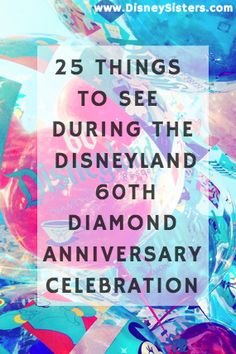 Disney Sisters: Disneyland 60th Diamond Anniversary Celebration: 25 Things To See at the Parks