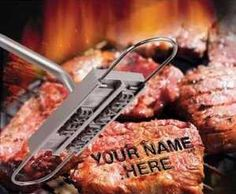 Personal Steak Branding Iron...my friend has several and they work so well!  You can personalize grilled beef with your name or a phrase...very cute!