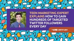 Teen marketing expert explains how to gain hundreds of targeted #twitter followers every day