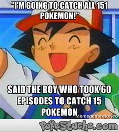 Ash Ketchum is a Pokemon Master. Don't beat up on Ash guys...he does have Team Rocket after him you know.