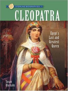 Sterling Biographies®: Cleopatra: Egypt's Last and Greatest Queen by Susan Blackaby http://www.amazon.com/dp/1402757107/ref=cm_sw_r_pi_dp_Mal4ub070CR85